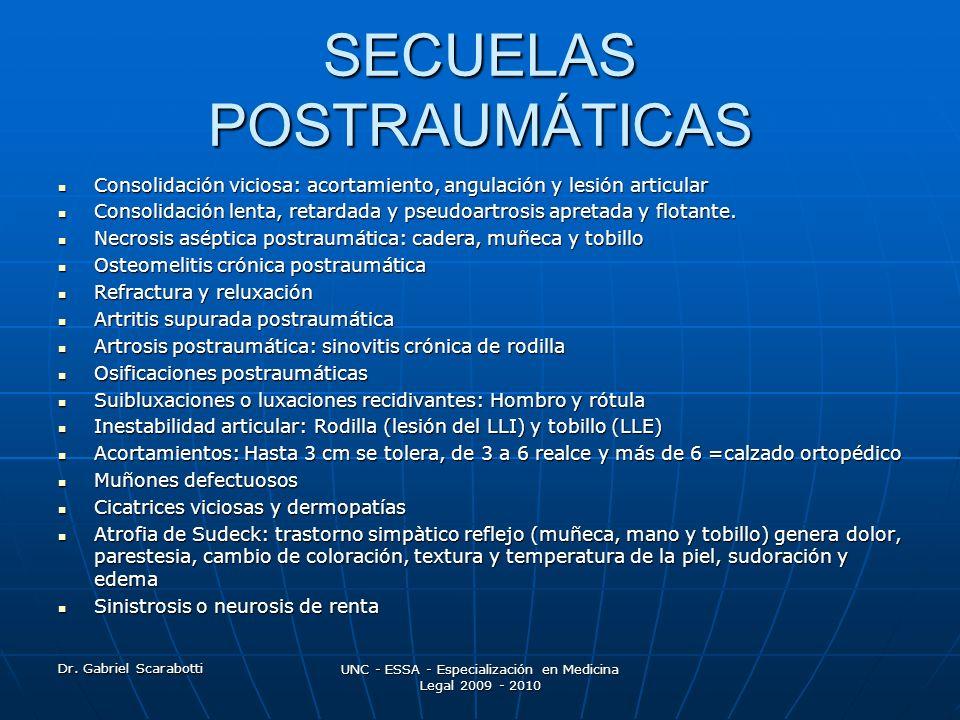 Dr. Gabriel Scarabotti UNC - ESSA - Especialización en Medicina Legal 2009 - 2010 SECUELAS POSTRAUMÁTICAS Consolidación viciosa: acortamiento, angulac