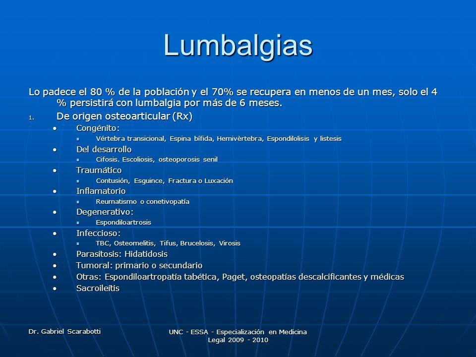 Dr. Gabriel Scarabotti UNC - ESSA - Especialización en Medicina Legal 2009 - 2010 Lumbalgias Lo padece el 80 % de la población y el 70% se recupera en