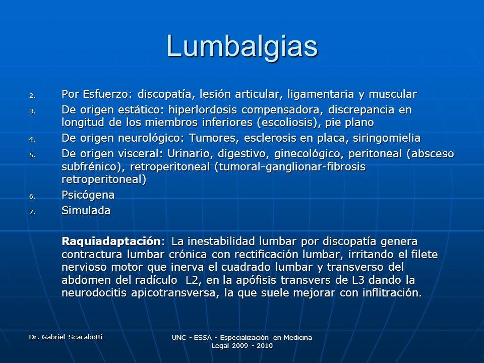 Dr. Gabriel Scarabotti UNC - ESSA - Especialización en Medicina Legal 2009 - 2010 Lumbalgias 2. Por Esfuerzo: discopatía, lesión articular, ligamentar