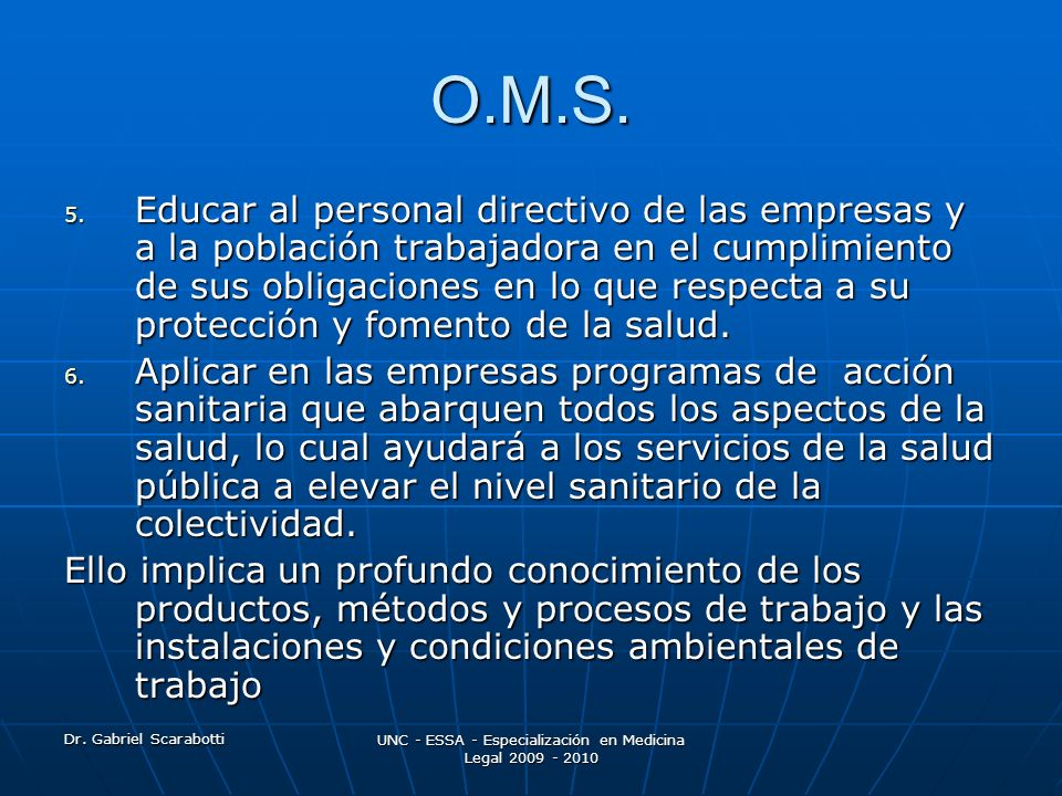 Dr. Gabriel Scarabotti UNC - ESSA - Especialización en Medicina Legal 2009 - 2010 O.M.S. 5. Educar al personal directivo de las empresas y a la poblac