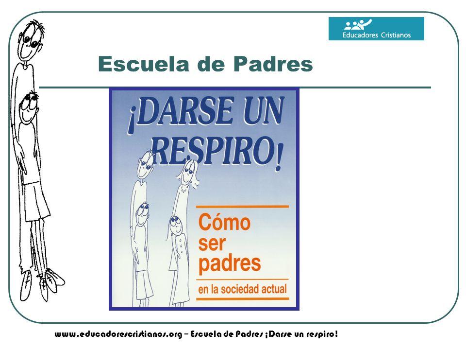 www.educadorescristianos.org – Escuela de Padres ¡Darse un respiro! Escuela de Padres