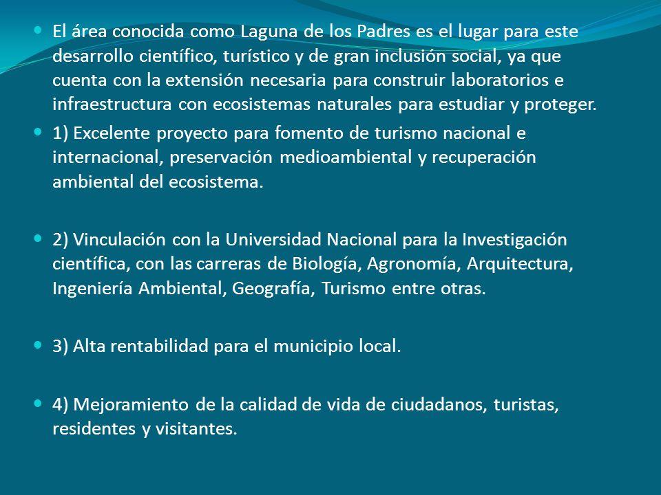 El área conocida como Laguna de los Padres es el lugar para este desarrollo científico, turístico y de gran inclusión social, ya que cuenta con la ext