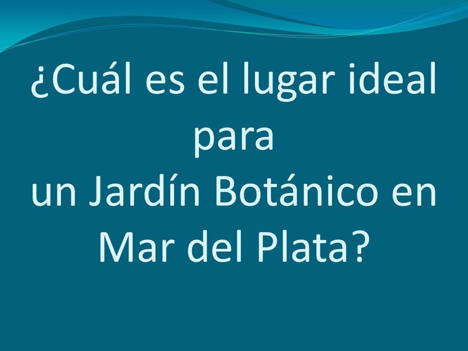 ¿Cuál es el lugar ideal para un Jardín Botánico en Mar del Plata?