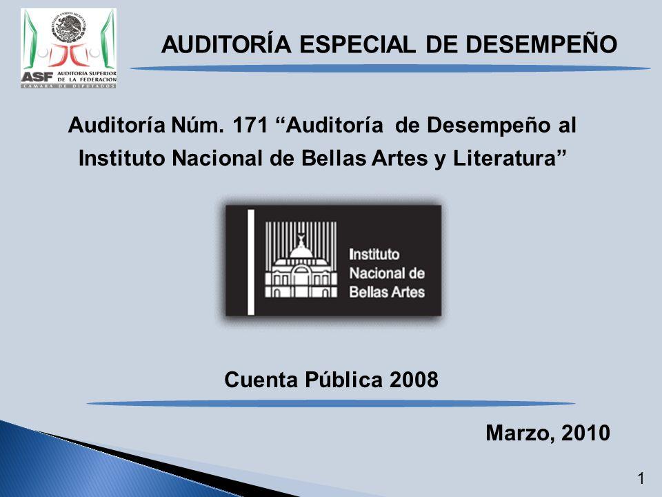 Auditoría Núm. 171 Auditoría de Desempeño al Instituto Nacional de Bellas Artes y Literatura Cuenta Pública 2008 Marzo, 2010 AUDITORÍA ESPECIAL DE DES