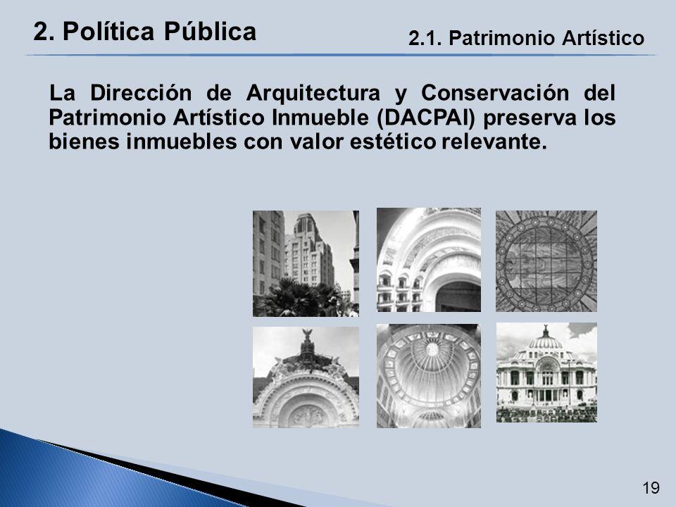 La Dirección de Arquitectura y Conservación del Patrimonio Artístico Inmueble (DACPAI) preserva los bienes inmuebles con valor estético relevante. 2.