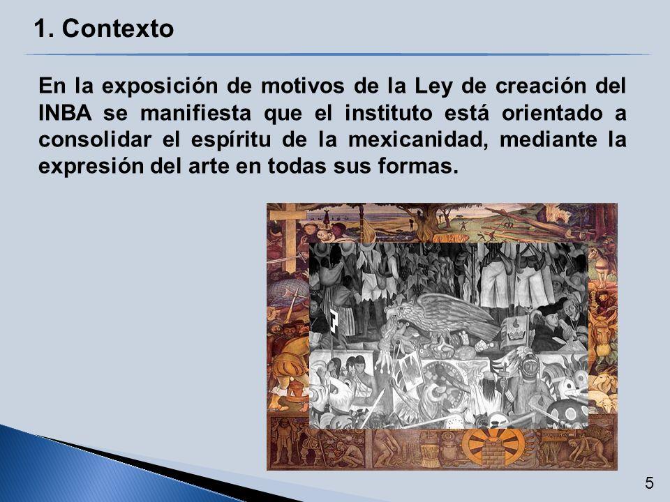 En la exposición de motivos de la Ley de creación del INBA se manifiesta que el instituto está orientado a consolidar el espíritu de la mexicanidad, m
