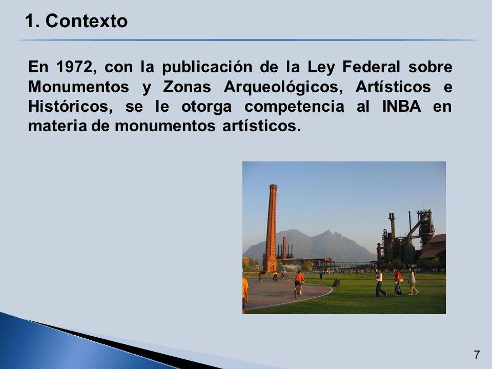 En 1972, con la publicación de la Ley Federal sobre Monumentos y Zonas Arqueológicos, Artísticos e Históricos, se le otorga competencia al INBA en mat