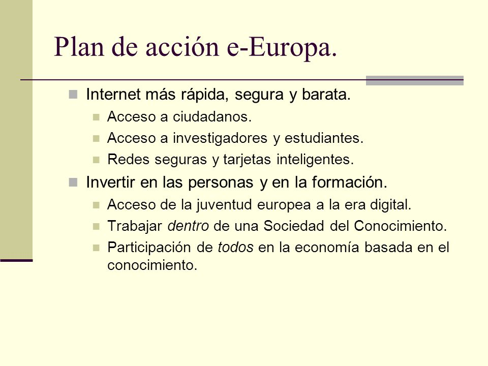 Plan de acción e-Europa. Internet más rápida, segura y barata. Acceso a ciudadanos. Acceso a investigadores y estudiantes. Redes seguras y tarjetas in