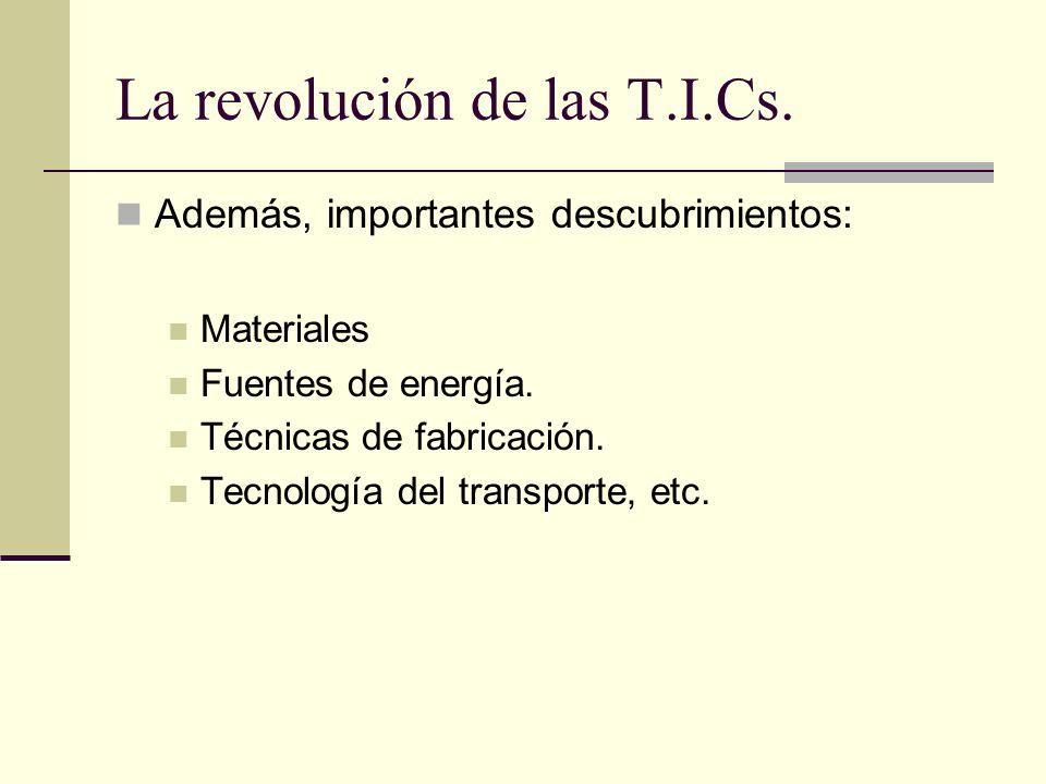 La revolución de las T.I.Cs. Además, importantes descubrimientos: Materiales Fuentes de energía. Técnicas de fabricación. Tecnología del transporte, e