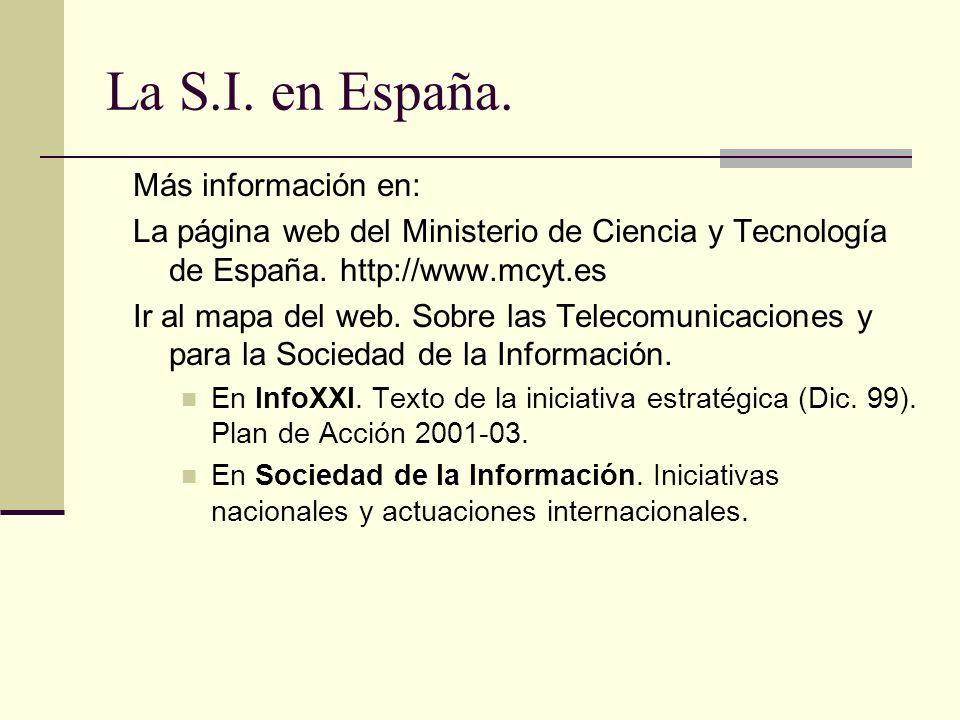 La S.I. en España. Más información en: La página web del Ministerio de Ciencia y Tecnología de España. http://www.mcyt.es Ir al mapa del web. Sobre la