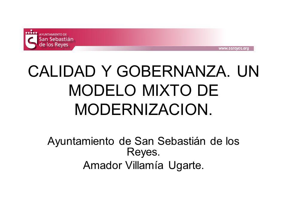 CALIDAD Y GOBERNANZA. UN MODELO MIXTO DE MODERNIZACION. Ayuntamiento de San Sebastián de los Reyes. Amador Villamía Ugarte.