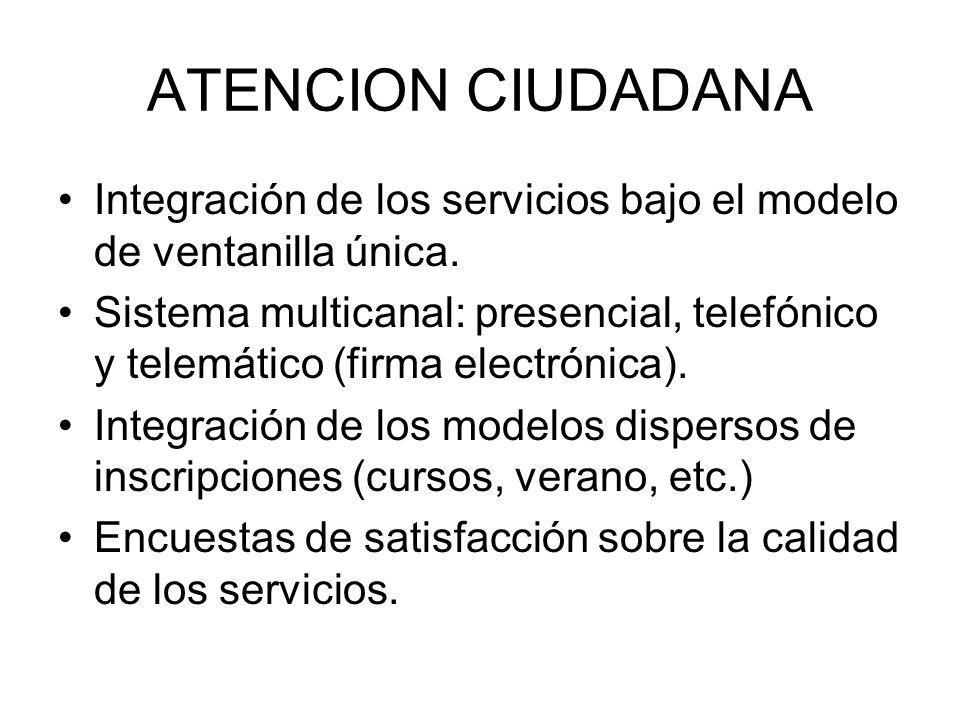 ATENCION CIUDADANA Integración de los servicios bajo el modelo de ventanilla única. Sistema multicanal: presencial, telefónico y telemático (firma ele
