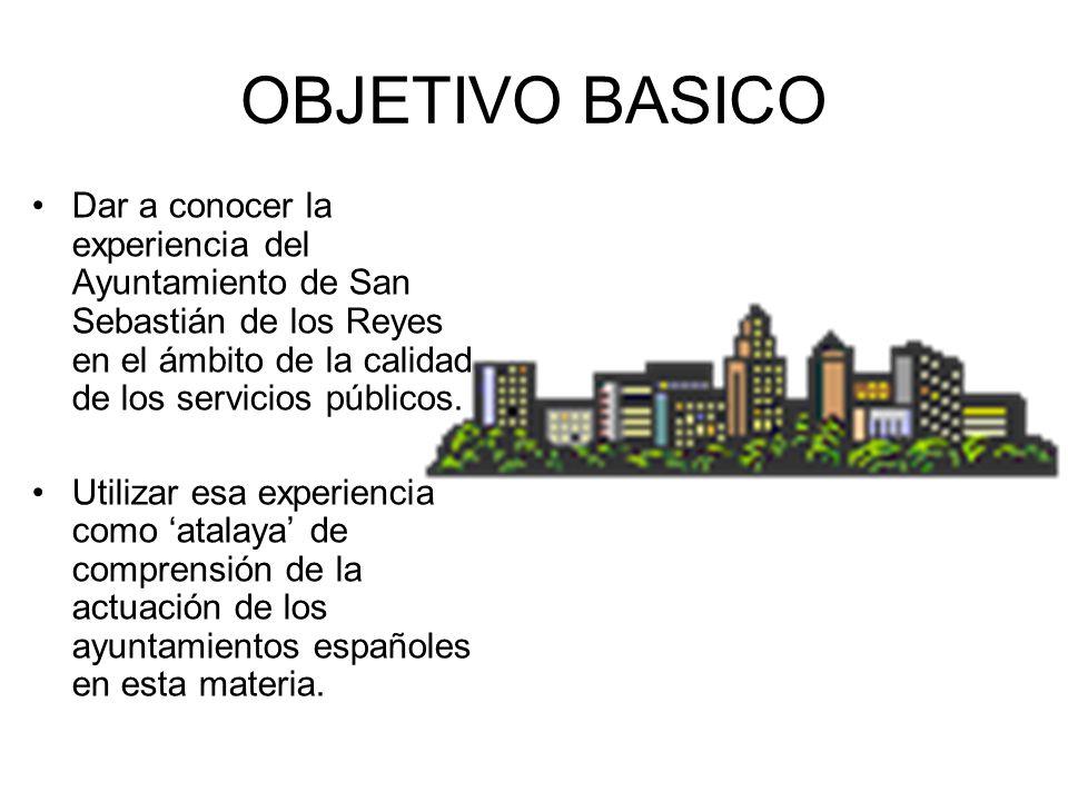 OBJETIVO BASICO Dar a conocer la experiencia del Ayuntamiento de San Sebastián de los Reyes en el ámbito de la calidad de los servicios públicos. Util