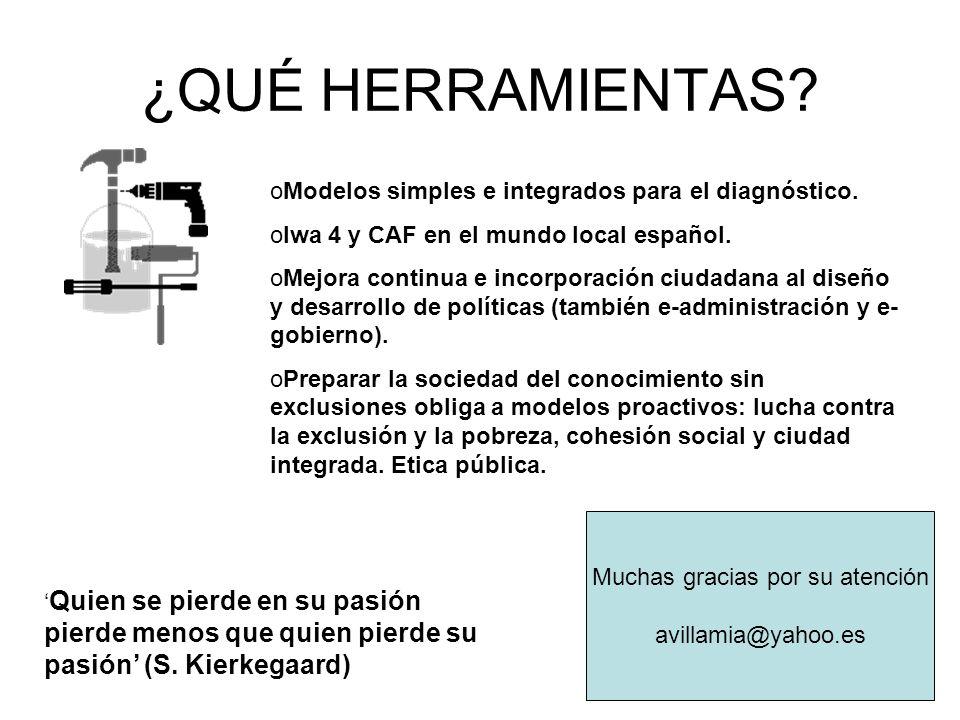 ¿QUÉ HERRAMIENTAS? oModelos simples e integrados para el diagnóstico. oIwa 4 y CAF en el mundo local español. oMejora continua e incorporación ciudada