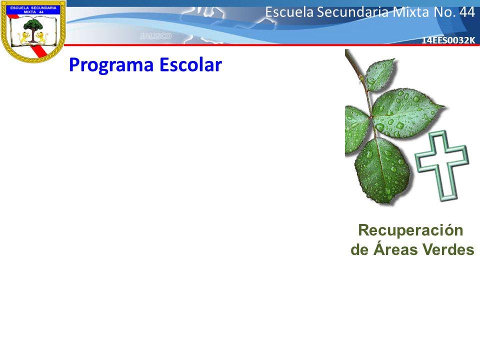 Escuela Secundaria Mixta No. 44 14EES0032K Programa Escolar Recuperación de Áreas Verdes