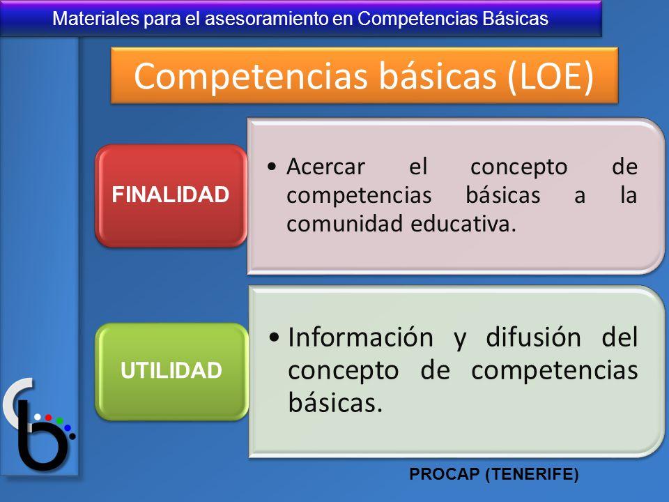 Materiales para el asesoramiento en Competencias Básicas Competencias básicas (LOE) Acercar el concepto de competencias básicas a la comunidad educati