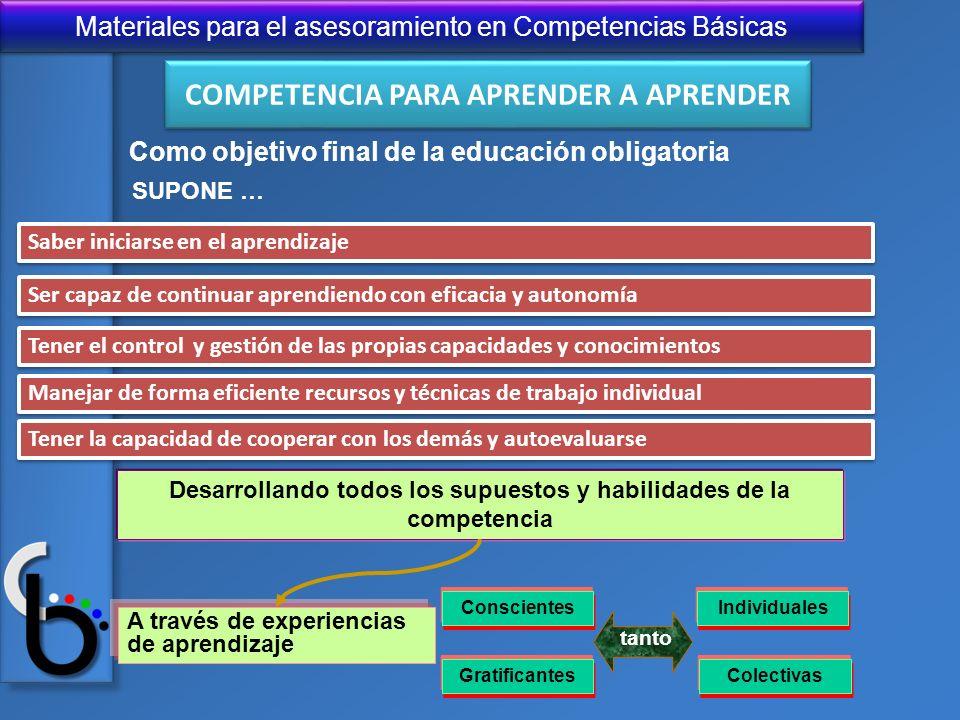 Materiales para el asesoramiento en Competencias Básicas Saber iniciarse en el aprendizaje Ser capaz de continuar aprendiendo con eficacia y autonomía