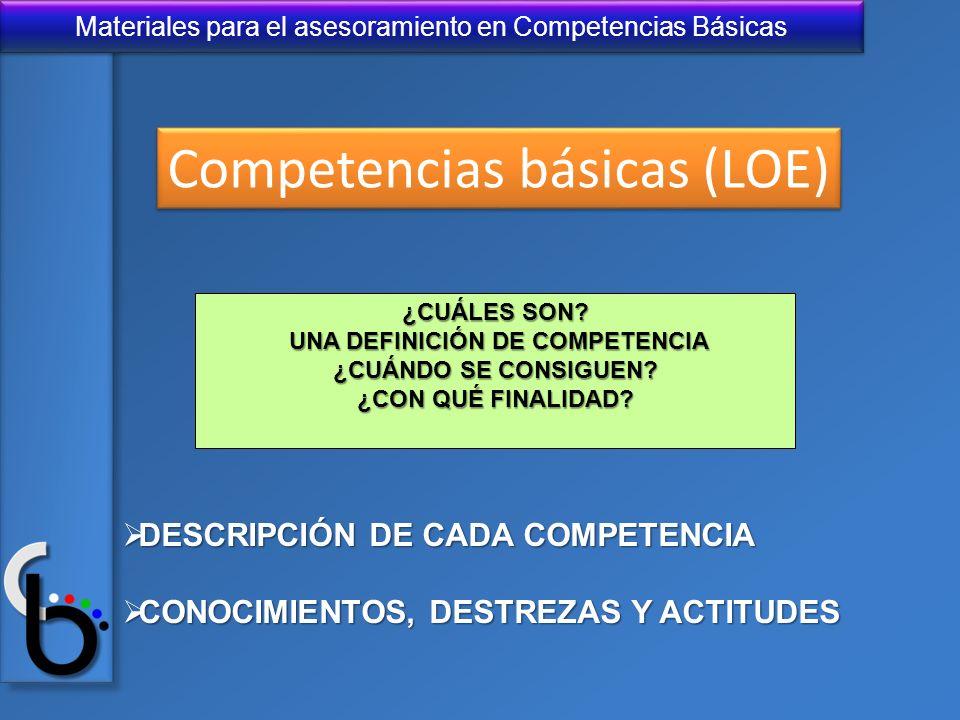 Materiales para el asesoramiento en Competencias Básicas ¿CUÁLES SON? UNA DEFINICIÓN DE COMPETENCIA UNA DEFINICIÓN DE COMPETENCIA ¿CUÁNDO SE CONSIGUEN
