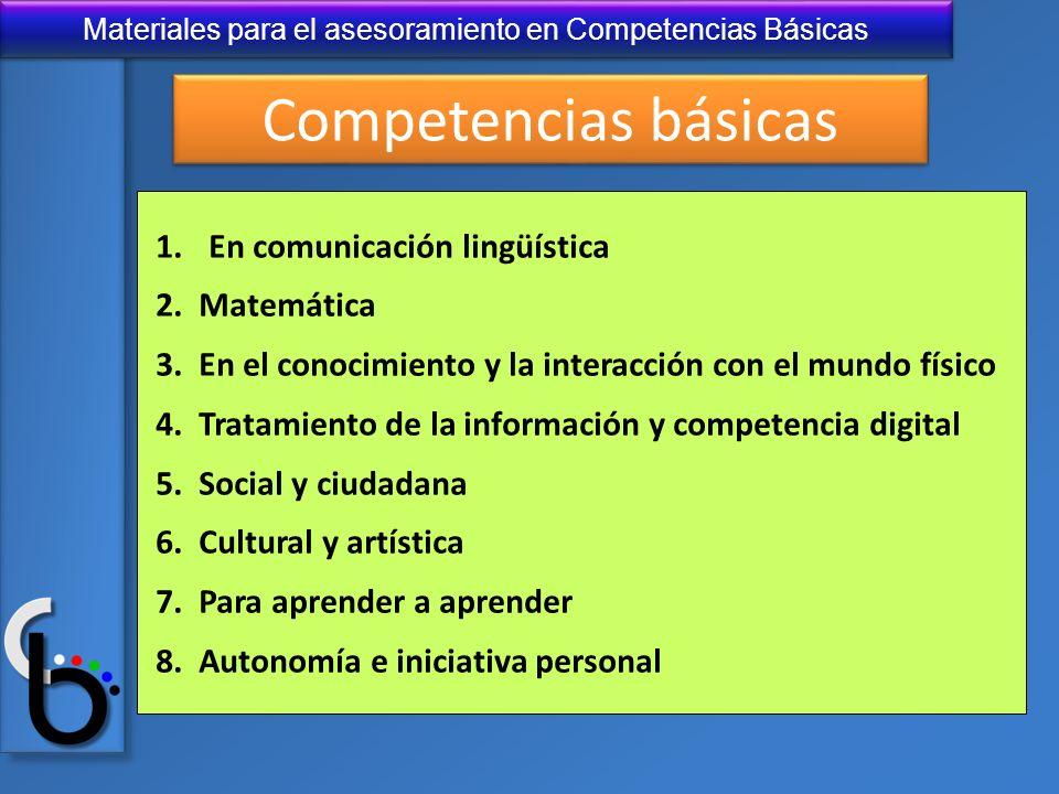 Materiales para el asesoramiento en Competencias Básicas 1.En comunicación lingüística 2. Matemática 3. En el conocimiento y la interacción con el mun