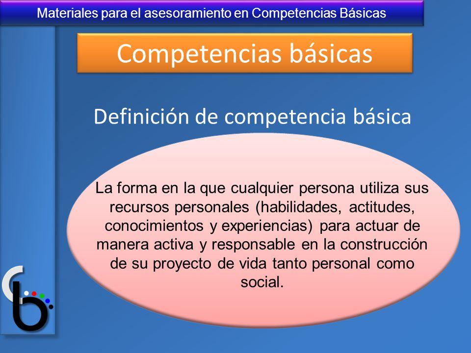 Materiales para el asesoramiento en Competencias Básicas Definición de competencia básica La forma en la que cualquier persona utiliza sus recursos pe