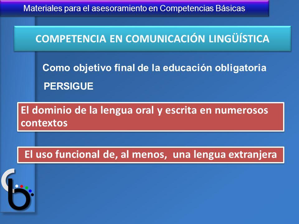 Materiales para el asesoramiento en Competencias Básicas COMPETENCIA EN COMUNICACIÓN LINGÜÍSTICA El dominio de la lengua oral y escrita en numerosos c