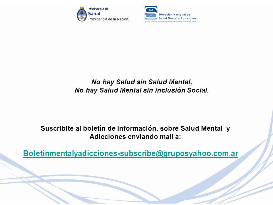 Suscribite al boletín de información. sobre Salud Mental y Adicciones enviando mail a: Boletinmentalyadicciones-subscribe@gruposyahoo.com.ar No hay Sa