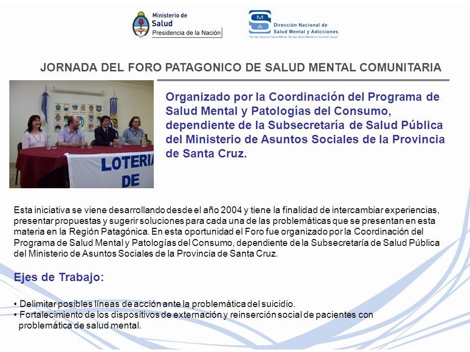 JORNADA DEL FORO PATAGONICO DE SALUD MENTAL COMUNITARIA Organizado por la Coordinación del Programa de Salud Mental y Patologías del Consumo, dependie