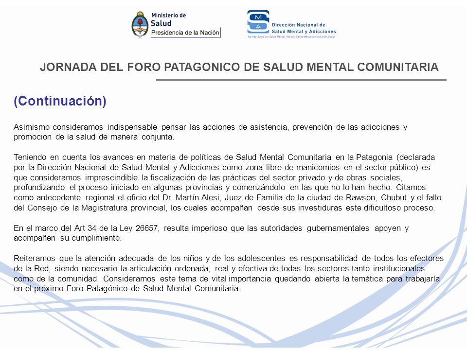 JORNADA DEL FORO PATAGONICO DE SALUD MENTAL COMUNITARIA (Continuación) Asimismo consideramos indispensable pensar las acciones de asistencia, prevenci