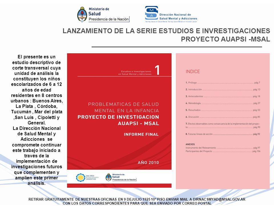 LANZAMIENTO DE LA SERIE ESTUDIOS E INVRESTIGACIONES PROYECTO AUAPSI -MSAL RETIRAR GRATUITAMENTE DE NUESTRAS OFICINAS EN 9 DEJULIO 1925 10º PISO ENVIAR