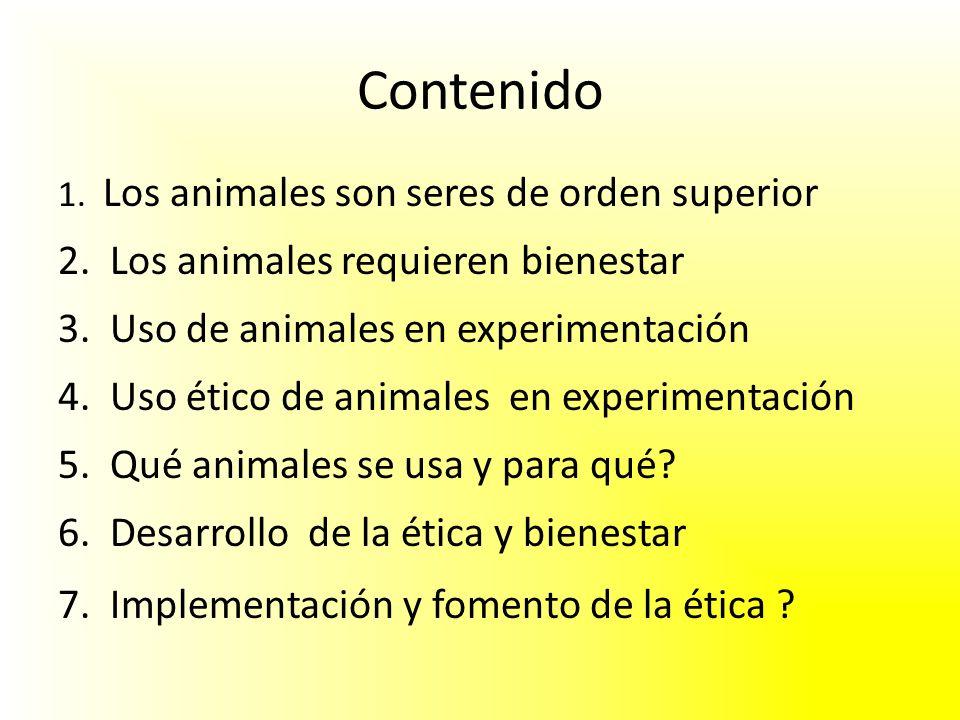 Contenido 1. Los animales son seres de orden superior 2. Los animales requieren bienestar 3. Uso de animales en experimentación 4. Uso ético de animal