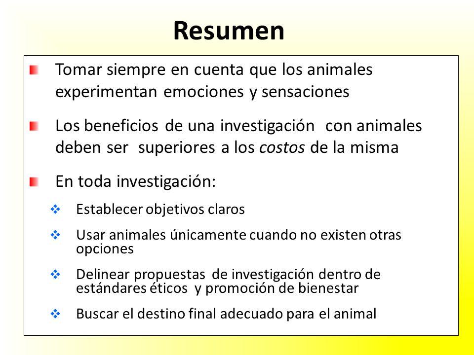 Resumen Tomar siempre en cuenta que los animales experimentan emociones y sensaciones Los beneficios de una investigación con animales deben ser super
