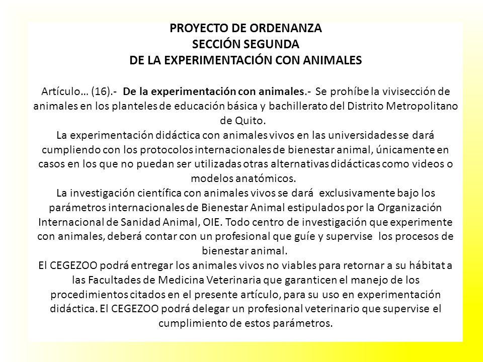 PROYECTO DE ORDENANZA SECCIÓN SEGUNDA DE LA EXPERIMENTACIÓN CON ANIMALES Artículo… (16).- De la experimentación con animales.- Se prohíbe la vivisecci