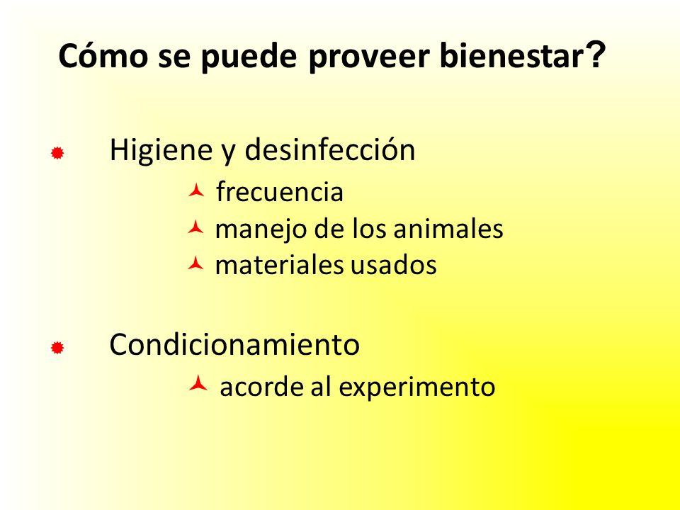 Higiene y desinfección frecuencia manejo de los animales materiales usados Condicionamiento acorde al experimento Cómo se puede proveer bienestar ?