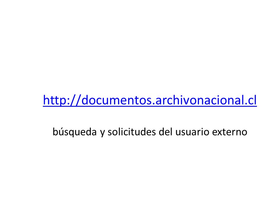 http://documentos.archivonacional.cl http://documentos.archivonacional.cl búsqueda y solicitudes del usuario externo