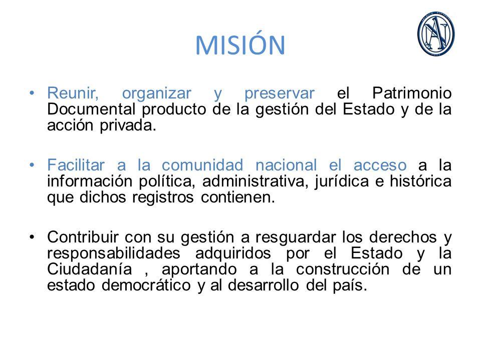 MISIÓN Reunir, organizar y preservar el Patrimonio Documental producto de la gestión del Estado y de la acción privada. Facilitar a la comunidad nacio