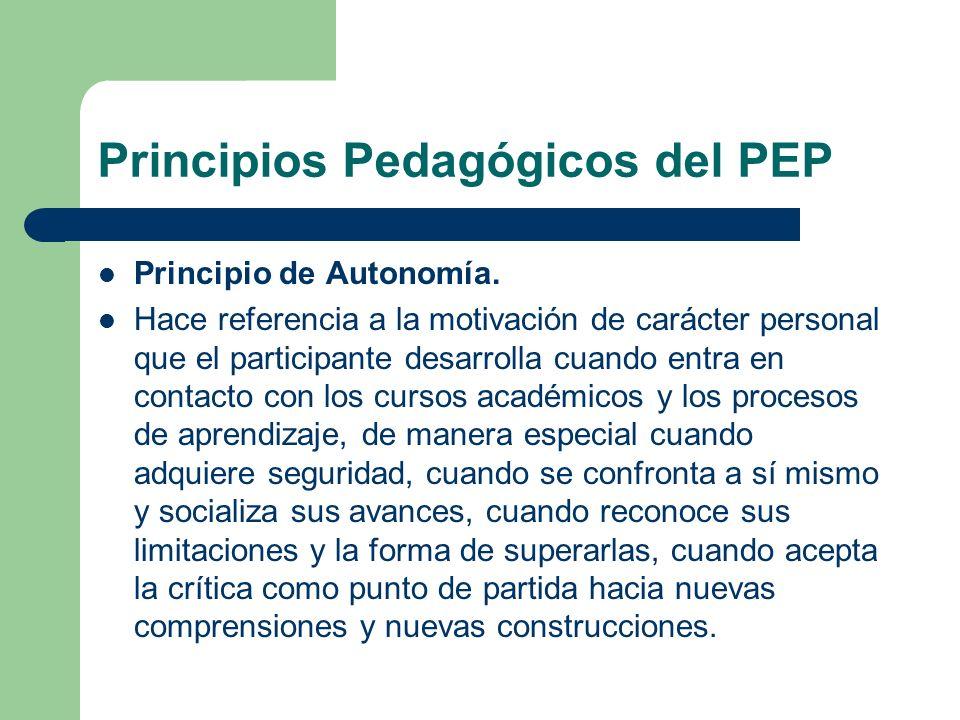 Principios Pedagógicos del PEP Principio de Autonomía. Hace referencia a la motivación de carácter personal que el participante desarrolla cuando entr