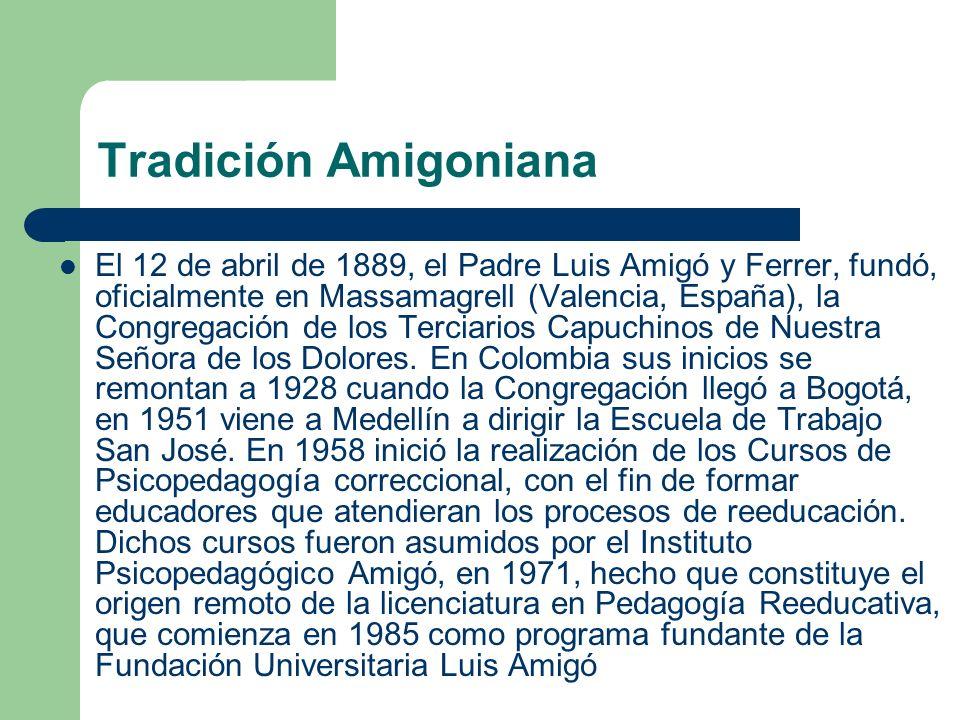 Tradición Amigoniana El 12 de abril de 1889, el Padre Luis Amigó y Ferrer, fundó, oficialmente en Massamagrell (Valencia, España), la Congregación de