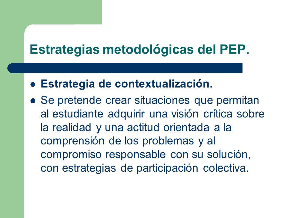 Estrategias metodológicas del PEP. Estrategia de contextualización. Se pretende crear situaciones que permitan al estudiante adquirir una visión críti