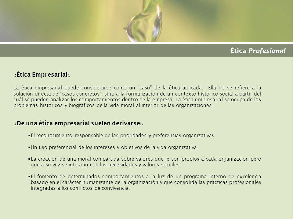 Ética Profesional.: Ética Empresarial :. La ética empresarial puede considerarse como un caso de la ética aplicada. Ella no se refiere a la solución d