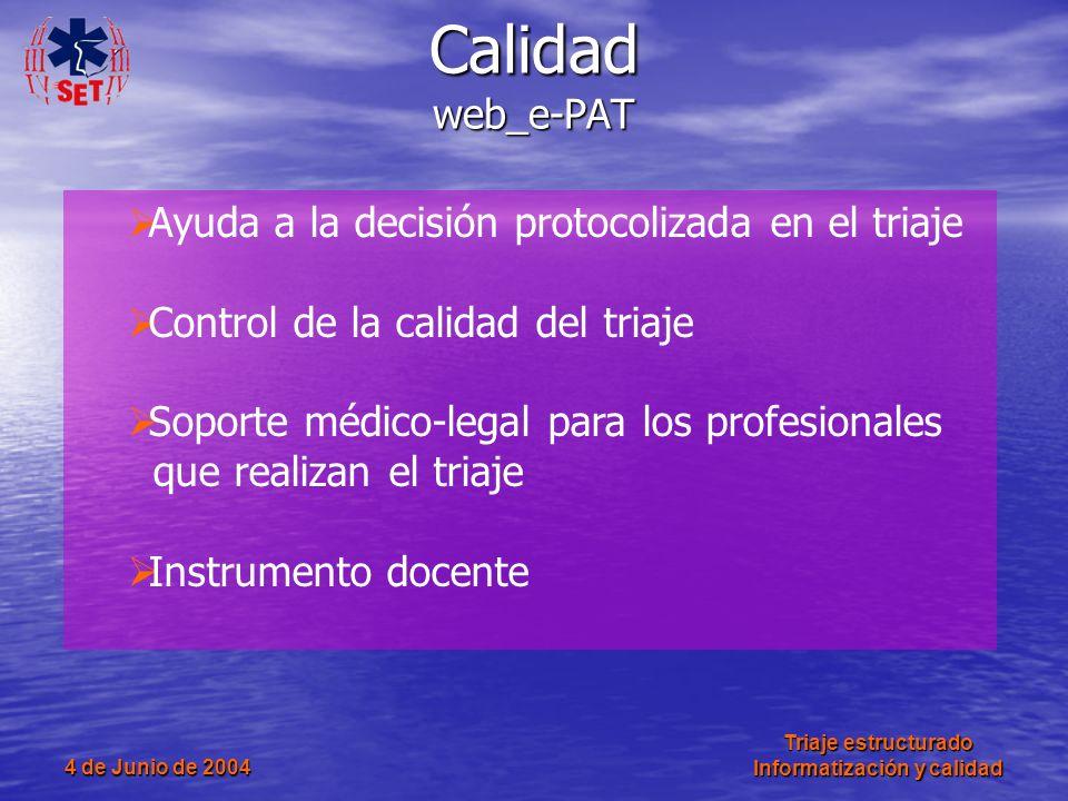4 de Junio de 2004 Triaje estructurado Informatización y calidad Calidad web_e-PAT Ayuda a la decisión protocolizada en el triaje Control de la calida