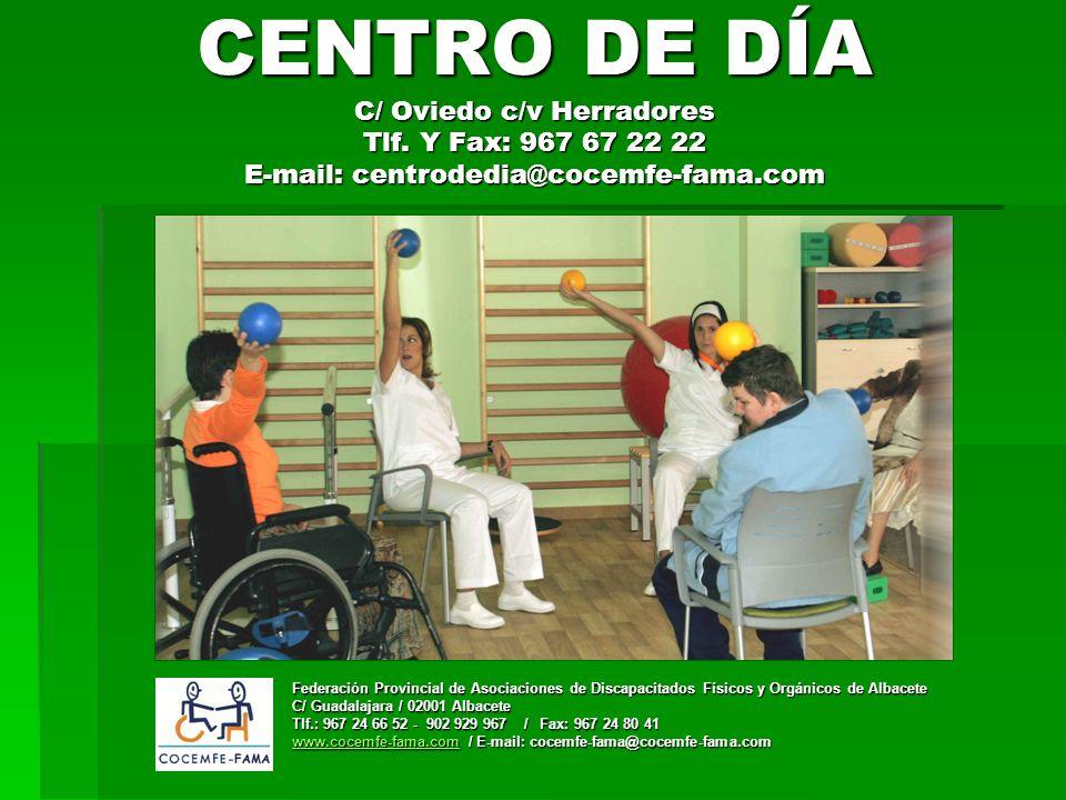 CENTRO DE DÍA C/ Oviedo c/v Herradores Tlf. Y Fax: 967 67 22 22 E-mail: centrodedia@cocemfe-fama.com Federación Provincial de Asociaciones de Discapac