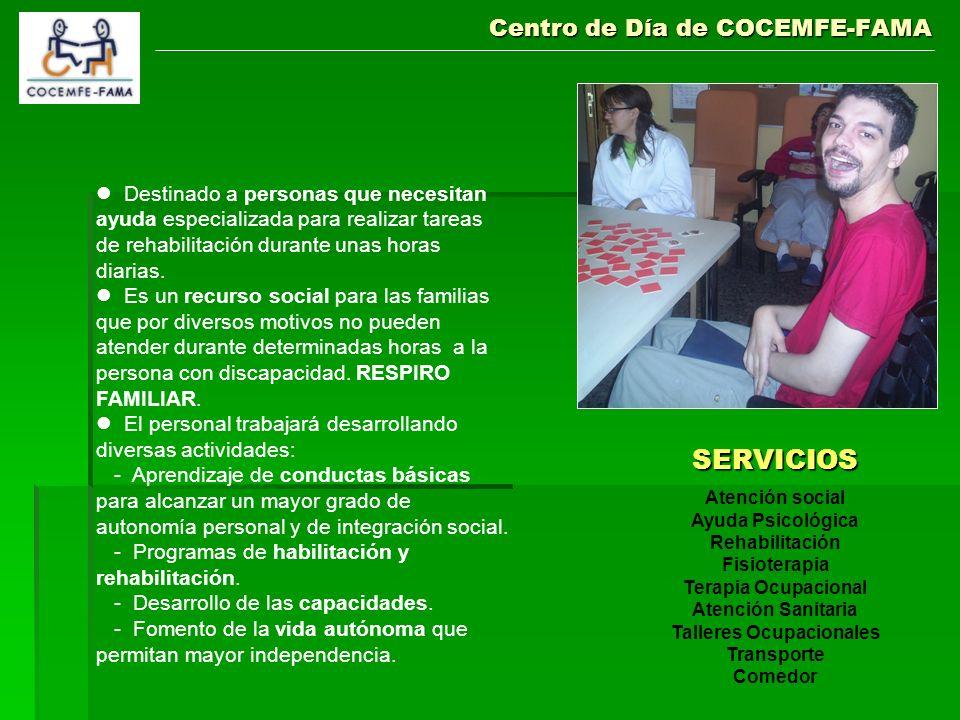 Centro de Día de COCEMFE-FAMA SERVICIOS Atención social Ayuda Psicológica Rehabilitación Fisioterapia Terapia Ocupacional Atención Sanitaria Talleres