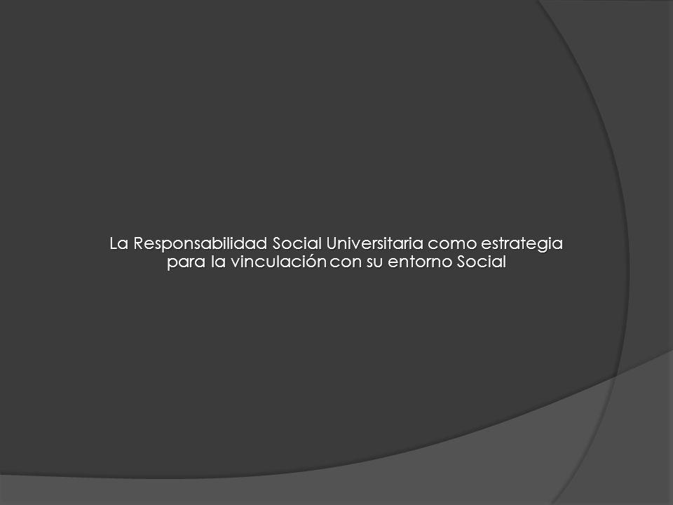 La Responsabilidad Social Universitaria como estrategia para la vinculación con su entorno Social