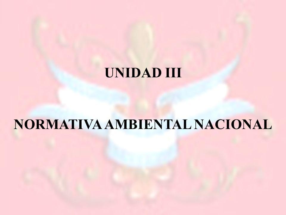 UNIDAD III NORMATIVA AMBIENTAL NACIONAL