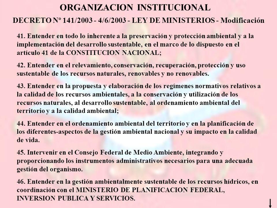 DECRETO Nº 141/2003 - 4/6/2003 - LEY DE MINISTERIOS - Modificación ORGANIZACION INSTITUCIONAL 41. Entender en todo lo inherente a la preservación y pr