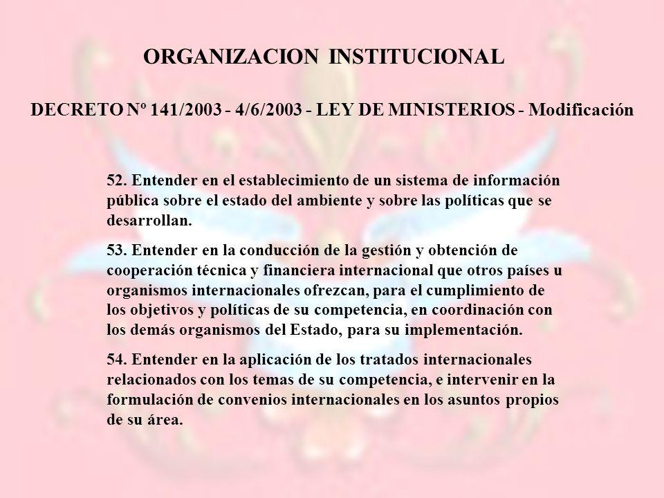 52. Entender en el establecimiento de un sistema de información pública sobre el estado del ambiente y sobre las políticas que se desarrollan. 53. Ent