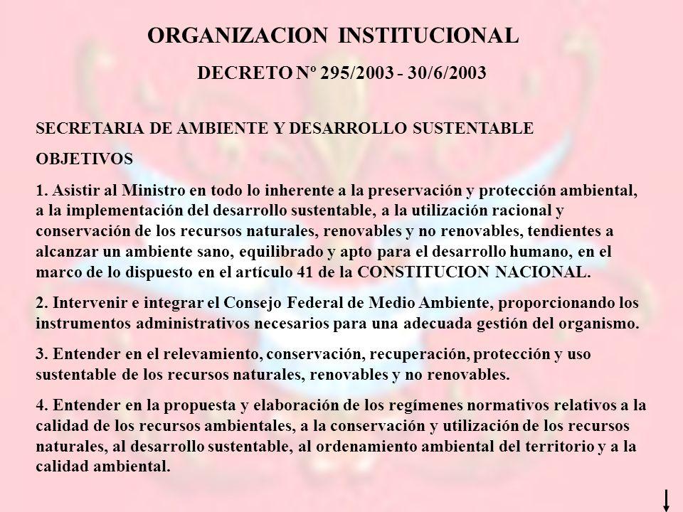 ORGANIZACION INSTITUCIONAL DECRETO Nº 295/2003 - 30/6/2003 SECRETARIA DE AMBIENTE Y DESARROLLO SUSTENTABLE OBJETIVOS 1. Asistir al Ministro en todo lo