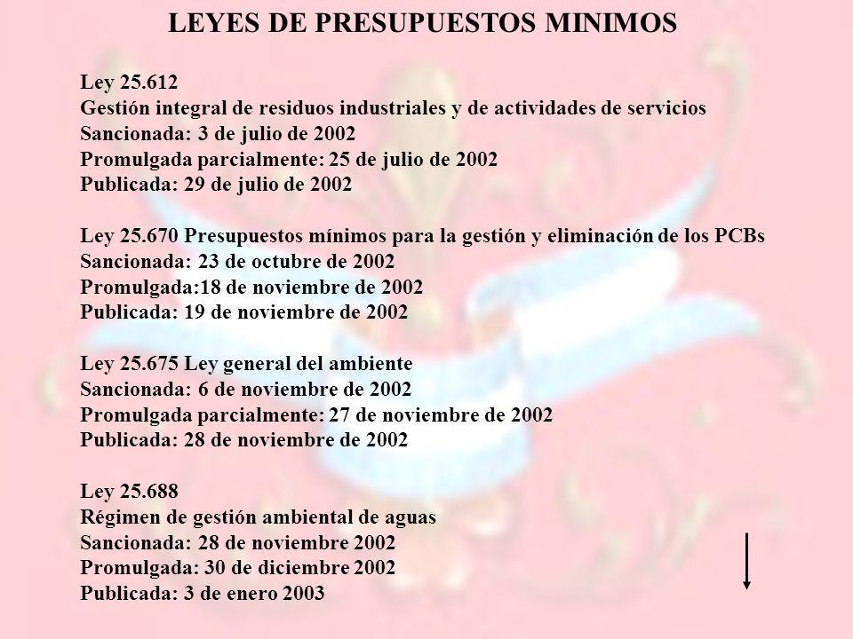 LEYES DE PRESUPUESTOS MINIMOS Ley 25.612 Gestión integral de residuos industriales y de actividades de servicios Sancionada: 3 de julio de 2002 Promul