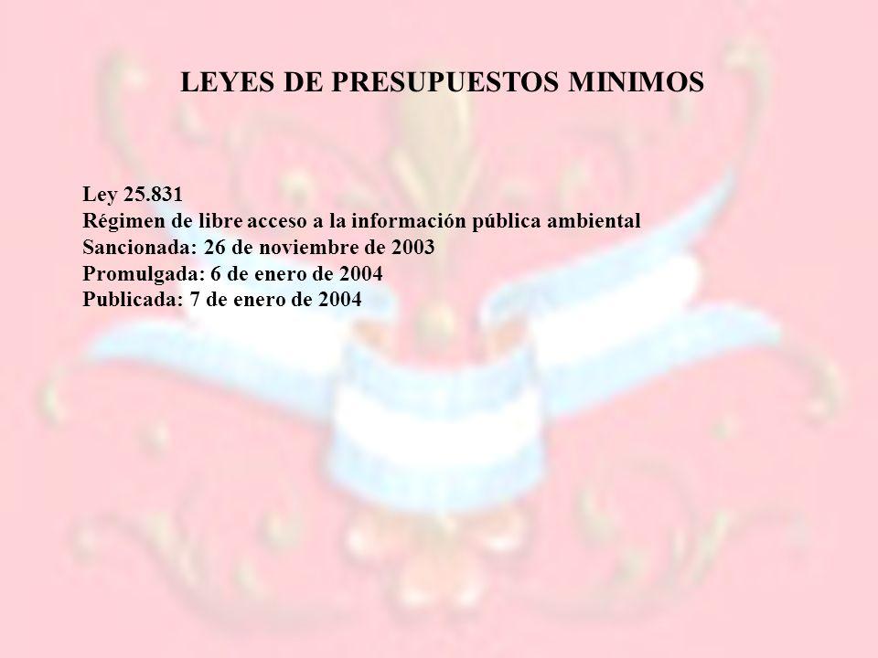LEYES DE PRESUPUESTOS MINIMOS Ley 25.831 Régimen de libre acceso a la información pública ambiental Sancionada: 26 de noviembre de 2003 Promulgada: 6