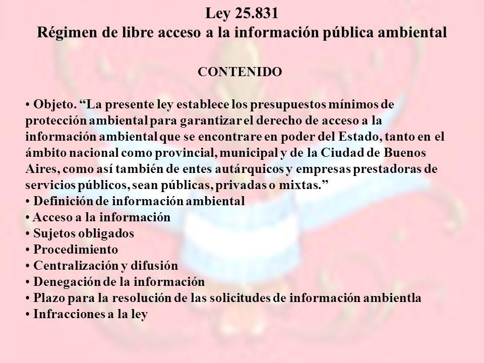 Ley 25.831 Régimen de libre acceso a la información pública ambiental CONTENIDO Objeto. La presente ley establece los presupuestos mínimos de protecci